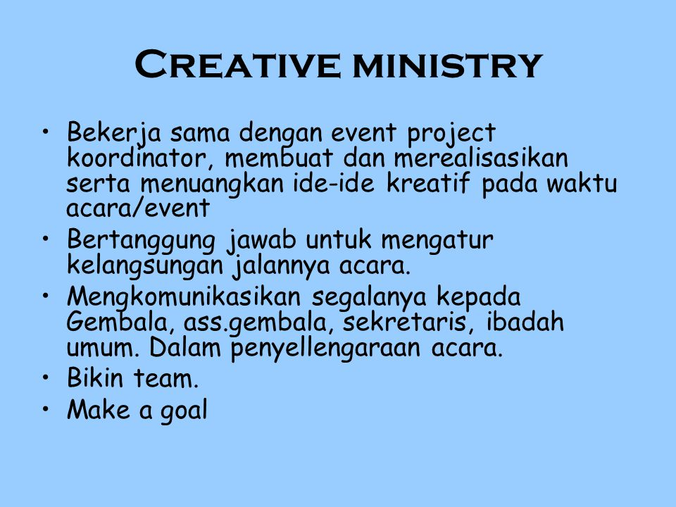 Creative ministry Bekerja sama dengan event project koordinator, membuat dan merealisasikan serta menuangkan ide-ide kreatif pada waktu acara/event Be