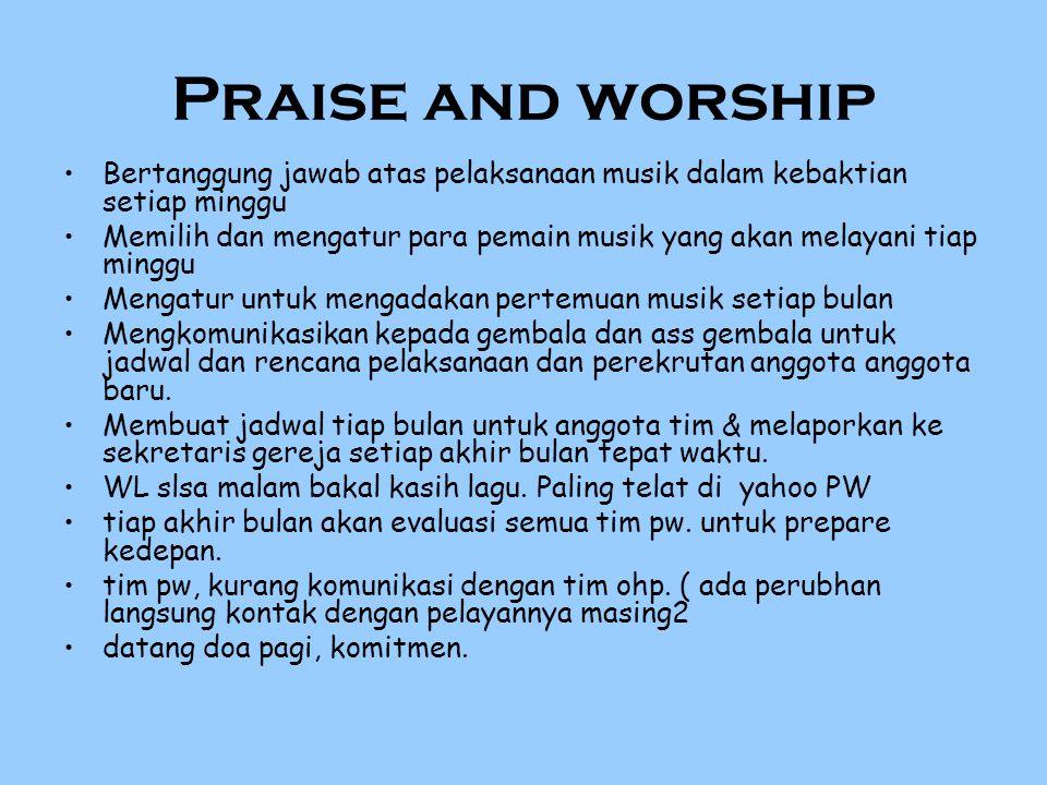 Praise and worship Bertanggung jawab atas pelaksanaan musik dalam kebaktian setiap minggu Memilih dan mengatur para pemain musik yang akan melayani ti