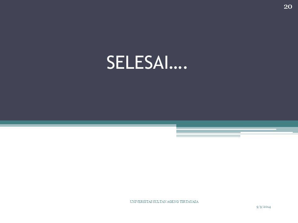 SELESAI…. 9/9/2014 UNIVERSITAS SULTAN AGENG TIRTAYASA 20
