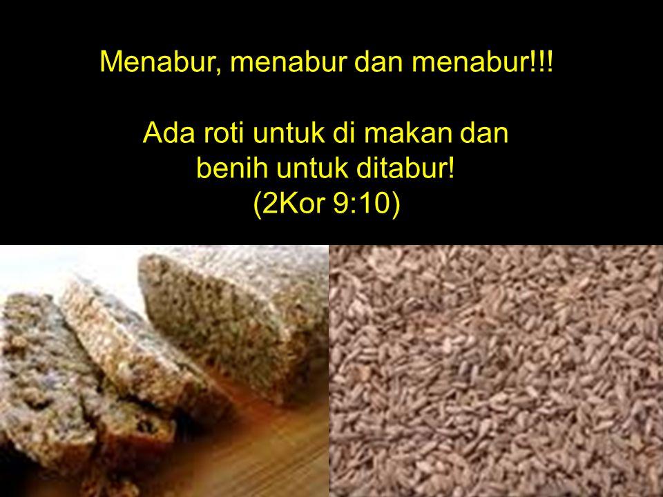 Menabur, menabur dan menabur!!! Ada roti untuk di makan dan benih untuk ditabur! (2Kor 9:10)