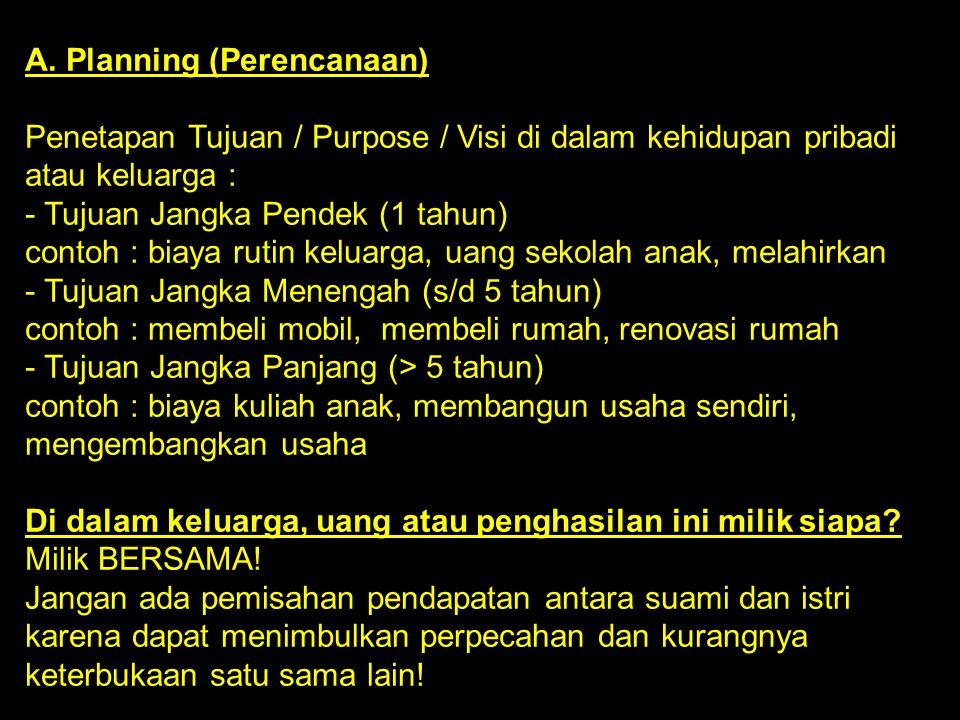 A. Planning (Perencanaan) Penetapan Tujuan / Purpose / Visi di dalam kehidupan pribadi atau keluarga : - Tujuan Jangka Pendek (1 tahun) contoh : biaya