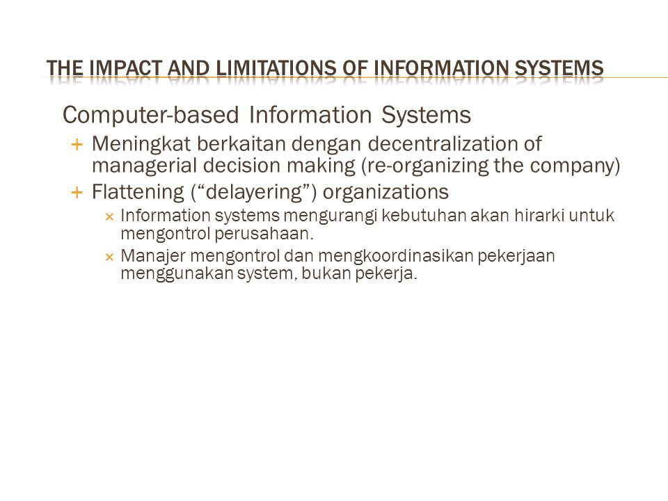 Computer-based Information Systems  Meningkat berkaitan dengan decentralization of managerial decision making (re-organizing the company)  Flattenin