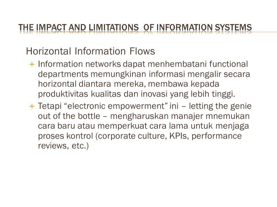 Horizontal Information Flows  Information networks dapat menhembatani functional departments memungkinan informasi mengalir secara horizontal diantara mereka, membawa kepada produktivitas kualitas dan inovasi yang lebih tinggi.