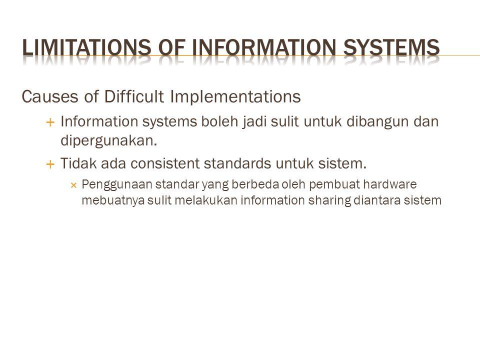 Causes of Difficult Implementations  Information systems boleh jadi sulit untuk dibangun dan dipergunakan.