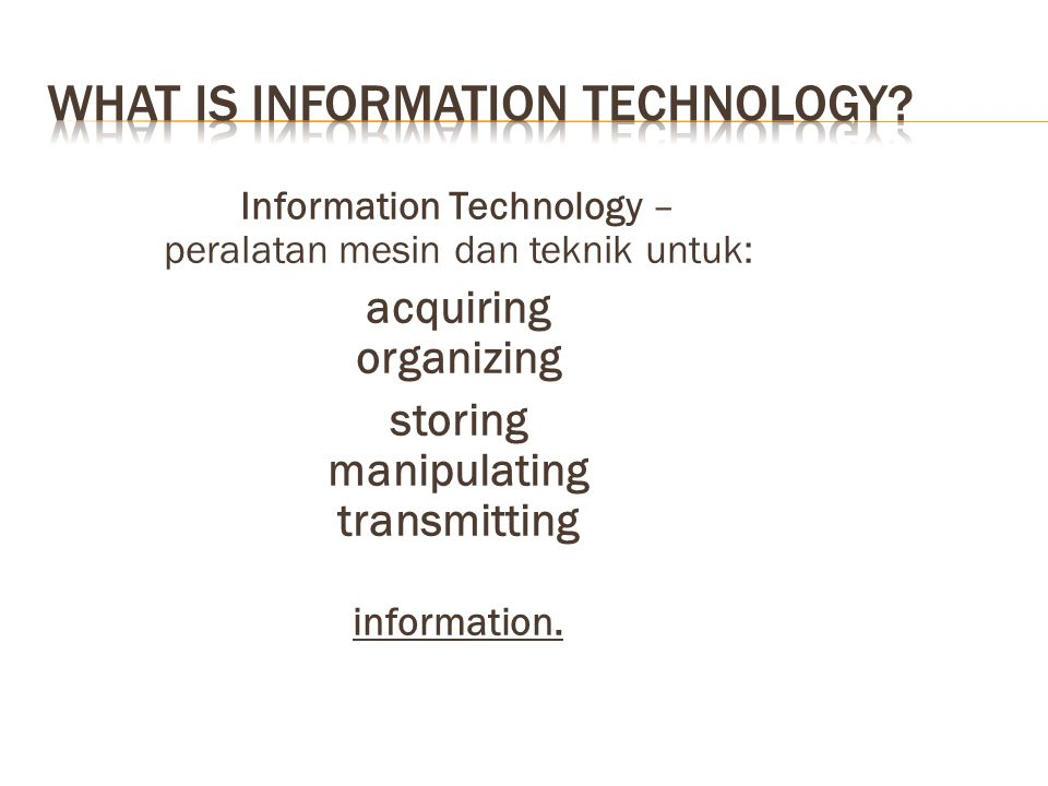  Operating system software – software yang memberitahu hardware komputer bagaimana dijalankan  Applications software – software yang didesain pekerjaan atau penggunaan yang spesifik  Artificial intelligence – perlaku yang dijalankan oleh mesin yang, jika dijalankan oleh manusia, akan disebut 'intelligent'