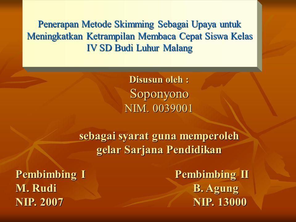Disusun oleh : Soponyono NIM. 0039001 sebagai syarat guna memperoleh gelar Sarjana Pendidikan Penerapan Metode Skimming Sebagai Upaya untuk Meningkatk