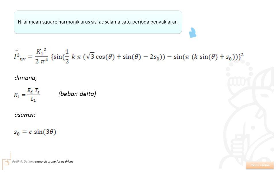 Nilai mean square harmonik arus sisi ac selama satu perioda penyaklaran menu utama dimana, (beban delta) asumsi: