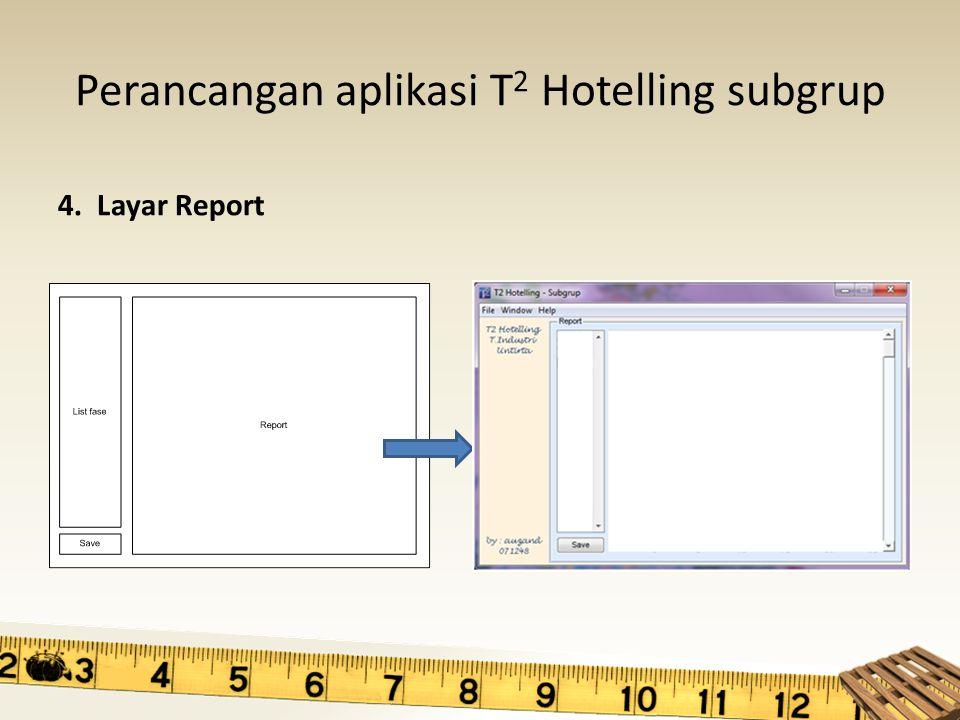 Perancangan aplikasi T 2 Hotelling subgrup 4. Layar Report