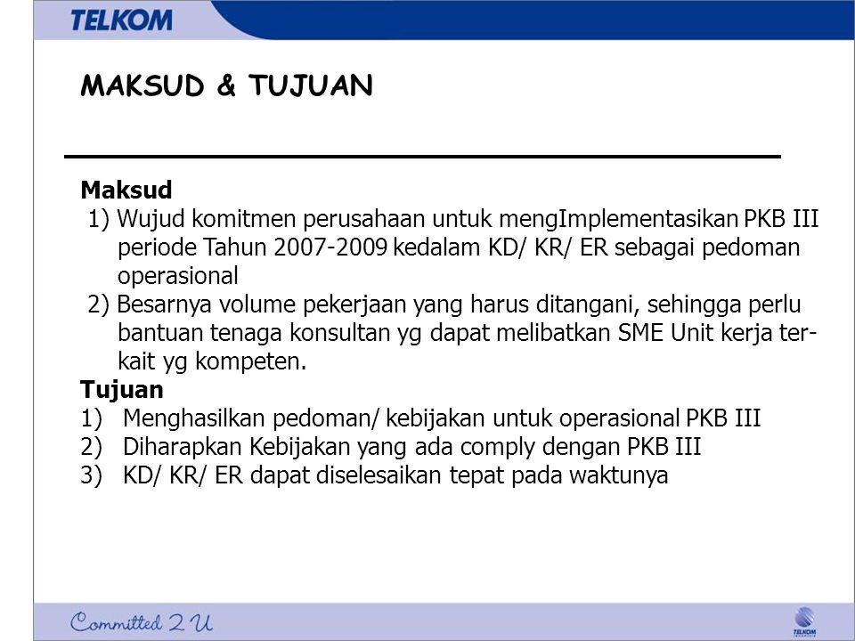 MAKSUD & TUJUAN Maksud 1) Wujud komitmen perusahaan untuk mengImplementasikan PKB III periode Tahun 2007-2009 kedalam KD/ KR/ ER sebagai pedoman opera