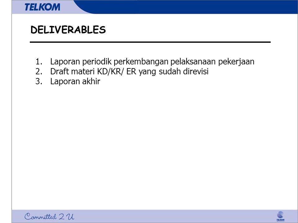 DELIVERABLES 1.Laporan periodik perkembangan pelaksanaan pekerjaan 2.Draft materi KD/KR/ ER yang sudah direvisi 3.Laporan akhir