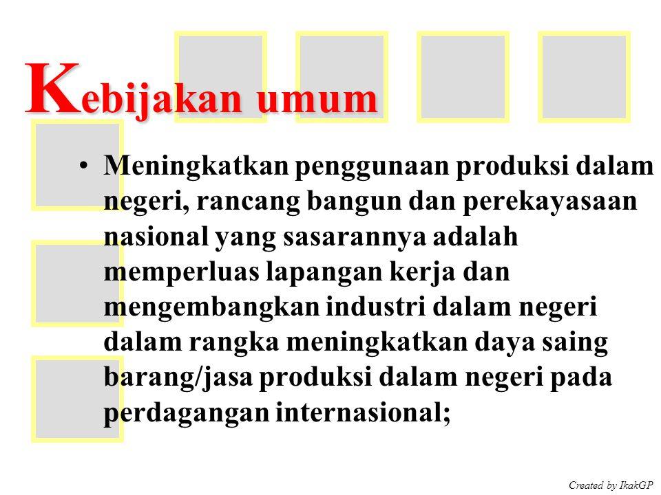 Created by IkakGP K ebijakan umum Meningkatkan peran serta usaha kecil termasuk koperasi kecil dan kelompok masyarakat dalam pengadaan barang/jasa; Menyederhanakan ketentuan dan tata cara untuk mempercepat proses pengambilan keputusan dalam pengadaan barang/jasa; Menumbuhkembangkan peran serta usaha nasional;