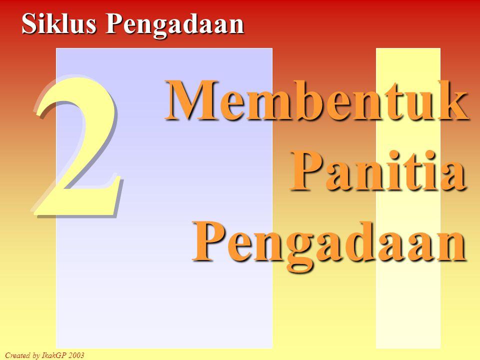 Created by IkakGP Ketentuan ttg pembentukan panitia/ penunjukan pejabat pengadaan 3 orang anggota : s/d Rp.