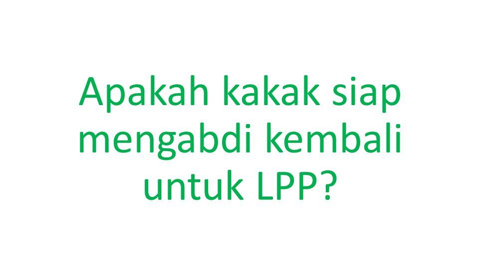 Apakah kakak siap mengabdi kembali untuk LPP?