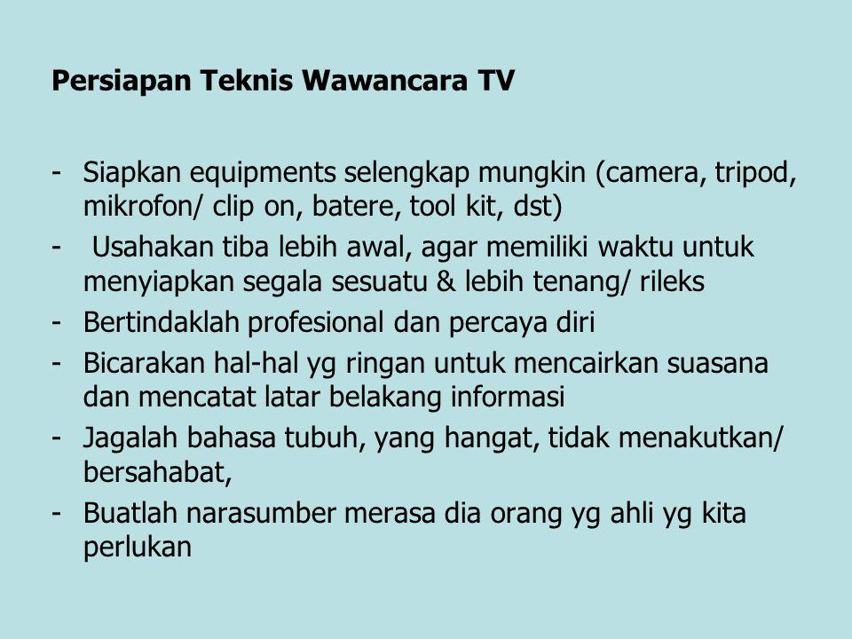 Persiapan Teknis Wawancara TV -Siapkan equipments selengkap mungkin (camera, tripod, mikrofon/ clip on, batere, tool kit, dst) - Usahakan tiba lebih a