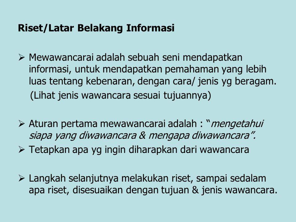 Riset/Latar Belakang Informasi  Mewawancarai adalah sebuah seni mendapatkan informasi, untuk mendapatkan pemahaman yang lebih luas tentang kebenaran,