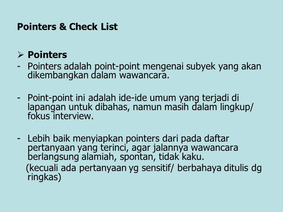 Pointers & Check List  Pointers -Pointers adalah point-point mengenai subyek yang akan dikembangkan dalam wawancara. -Point-point ini adalah ide-ide