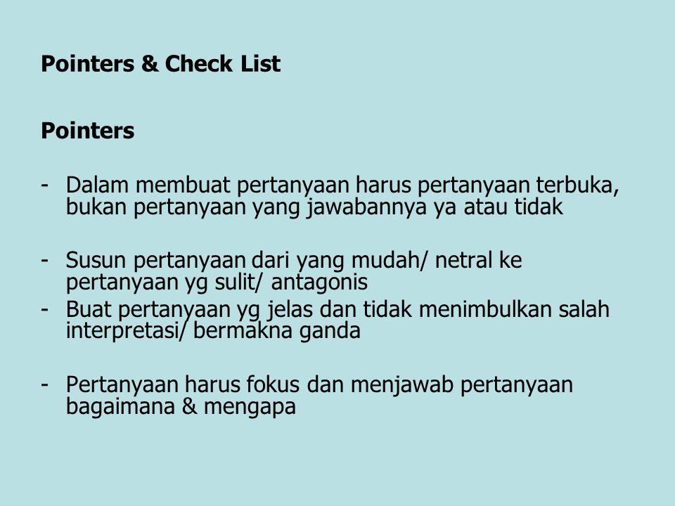Pointers & Check List Pointers -Dalam membuat pertanyaan harus pertanyaan terbuka, bukan pertanyaan yang jawabannya ya atau tidak -Susun pertanyaan da