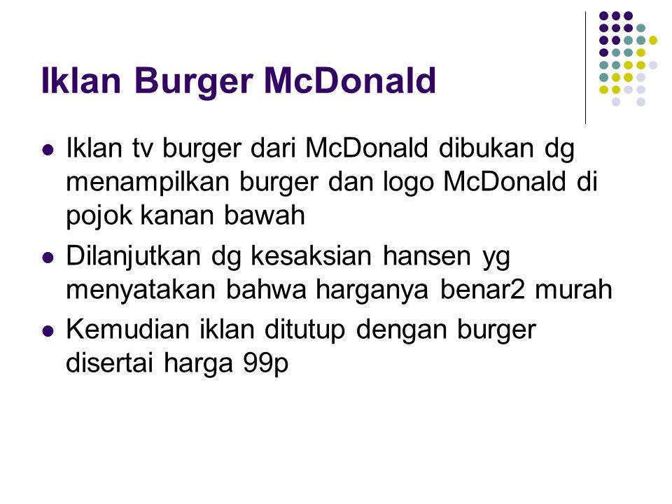 Iklan Burger McDonald Iklan tv burger dari McDonald dibukan dg menampilkan burger dan logo McDonald di pojok kanan bawah Dilanjutkan dg kesaksian hans