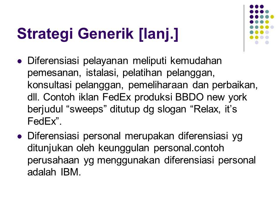 Strategi Generik [lanj.] Diferensiasi pelayanan meliputi kemudahan pemesanan, istalasi, pelatihan pelanggan, konsultasi pelanggan, pemeliharaan dan pe