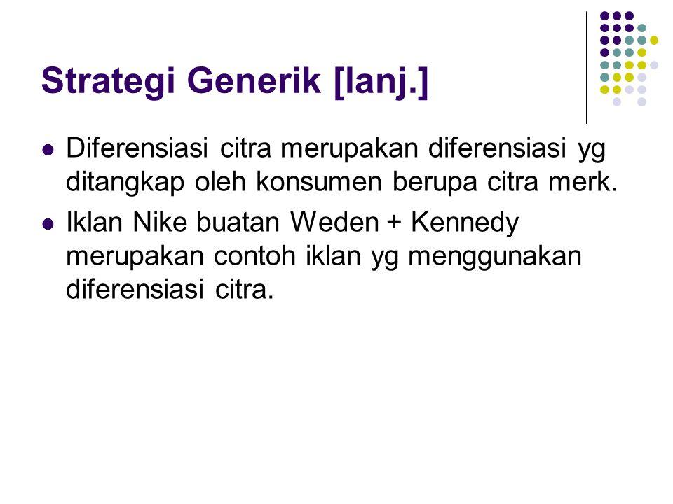 Strategi Generik [lanj.] Diferensiasi citra merupakan diferensiasi yg ditangkap oleh konsumen berupa citra merk. Iklan Nike buatan Weden + Kennedy mer