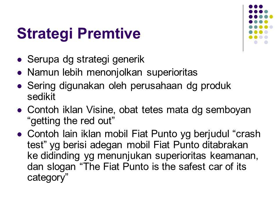 Strategi Premtive Serupa dg strategi generik Namun lebih menonjolkan superioritas Sering digunakan oleh perusahaan dg produk sedikit Contoh iklan Visi