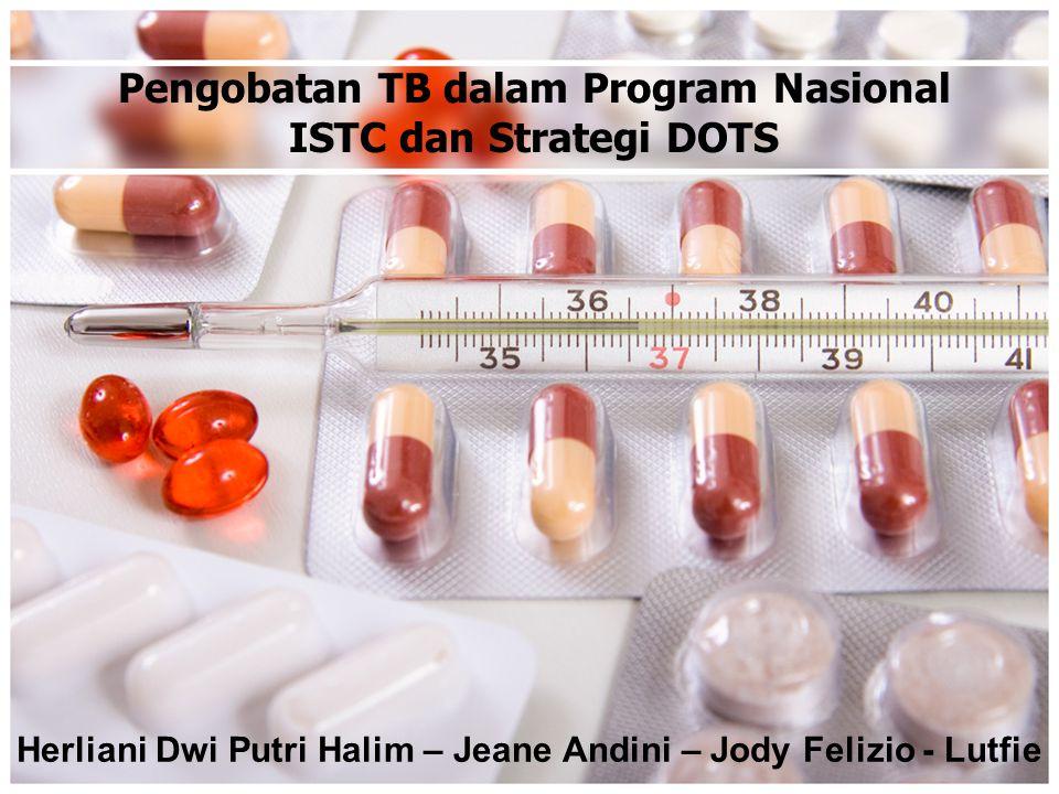 Herliani Dwi Putri Halim – Jeane Andini – Jody Felizio - Lutfie Pengobatan TB dalam Program Nasional ISTC dan Strategi DOTS