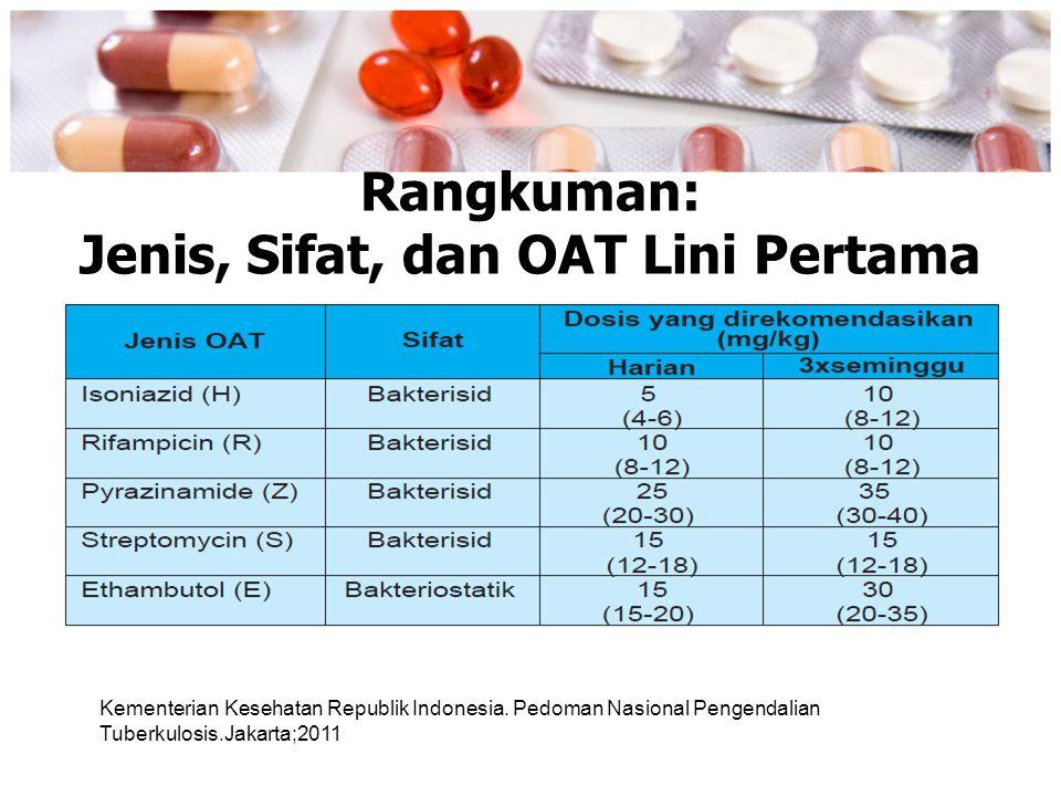 Rangkuman: Jenis, Sifat, dan OAT Lini Pertama Kementerian Kesehatan Republik Indonesia. Pedoman Nasional Pengendalian Tuberkulosis.Jakarta;2011