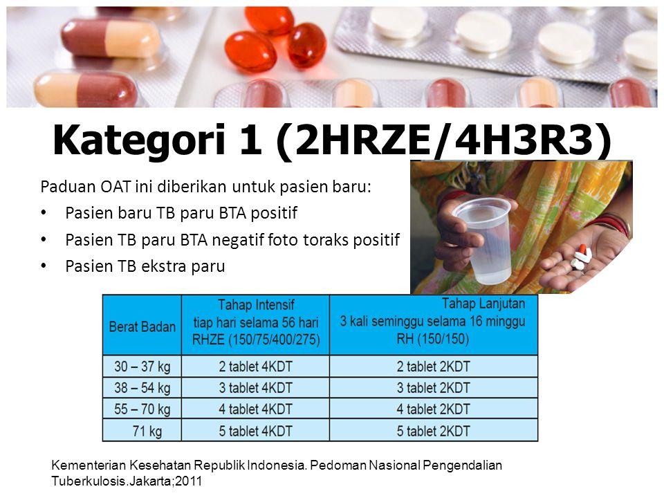 Kategori 1 (2HRZE/4H3R3) Paduan OAT ini diberikan untuk pasien baru: Pasien baru TB paru BTA positif Pasien TB paru BTA negatif foto toraks positif Pa