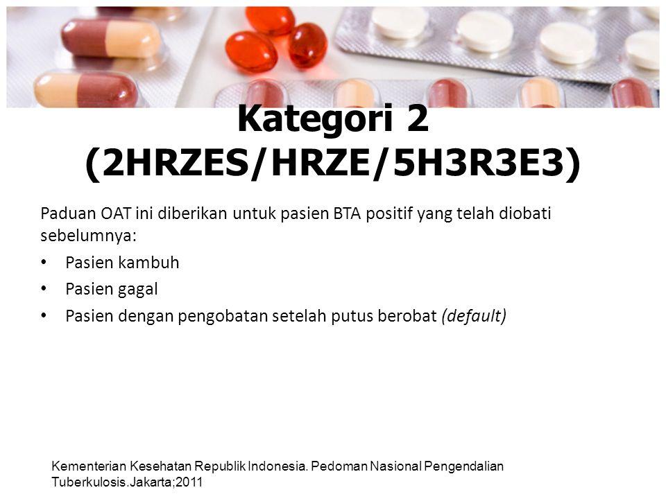 Kategori 2 (2HRZES/HRZE/5H3R3E3) Paduan OAT ini diberikan untuk pasien BTA positif yang telah diobati sebelumnya: Pasien kambuh Pasien gagal Pasien de
