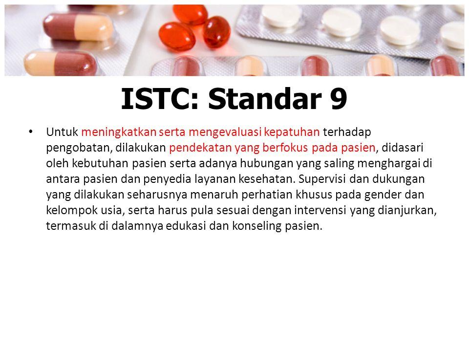 ISTC: Standar 9 Untuk meningkatkan serta mengevaluasi kepatuhan terhadap pengobatan, dilakukan pendekatan yang berfokus pada pasien, didasari oleh keb