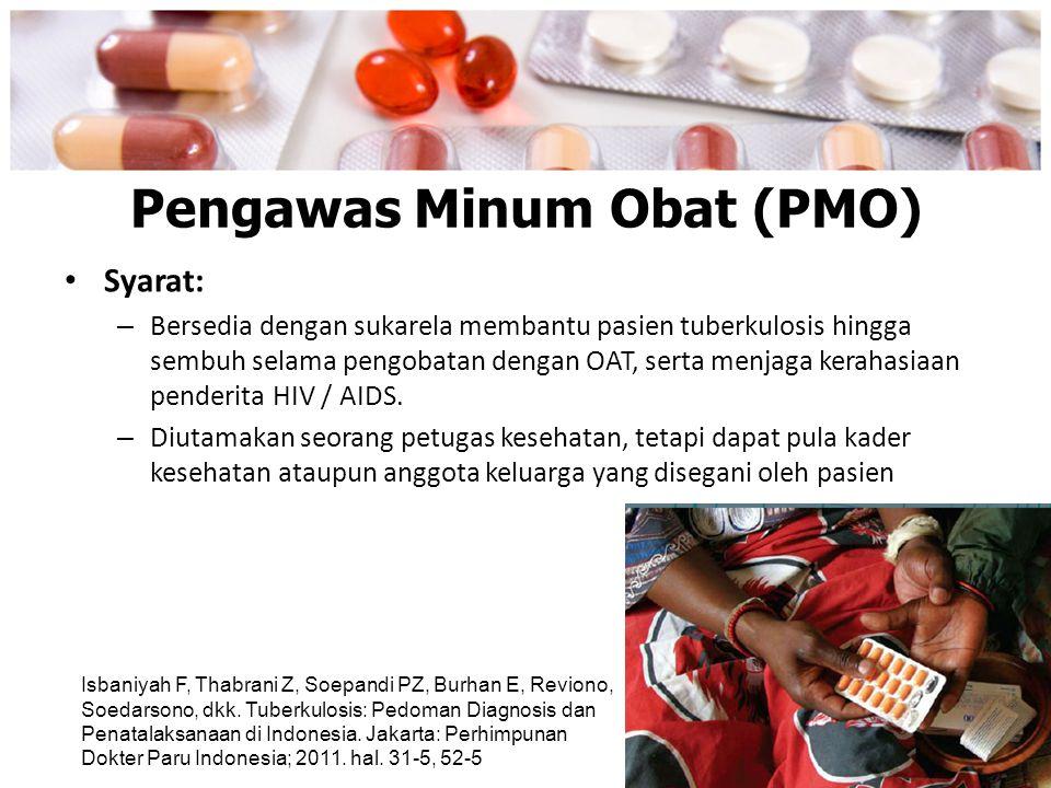 Pengawas Minum Obat (PMO) Syarat: – Bersedia dengan sukarela membantu pasien tuberkulosis hingga sembuh selama pengobatan dengan OAT, serta menjaga ke