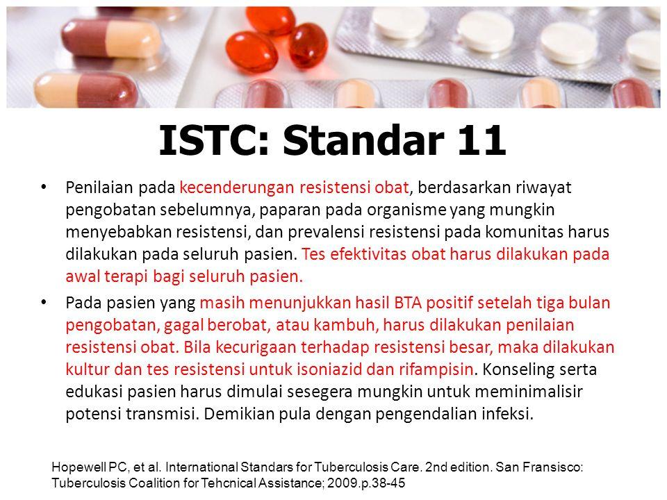 ISTC: Standar 11 Penilaian pada kecenderungan resistensi obat, berdasarkan riwayat pengobatan sebelumnya, paparan pada organisme yang mungkin menyebab