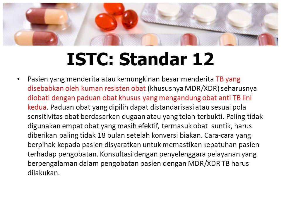 ISTC: Standar 12 Pasien yang menderita atau kemungkinan besar menderita TB yang disebabkan oleh kuman resisten obat (khususnya MDR/XDR) seharusnya dio