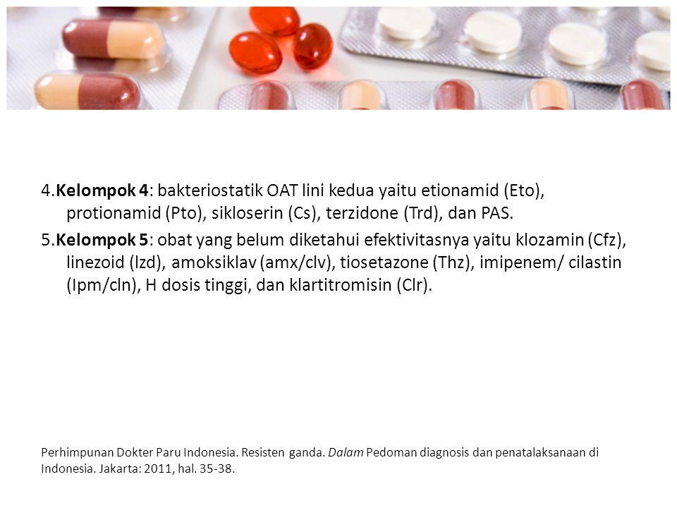 4.Kelompok 4: bakteriostatik OAT lini kedua yaitu etionamid (Eto), protionamid (Pto), sikloserin (Cs), terzidone (Trd), dan PAS. 5.Kelompok 5: obat ya