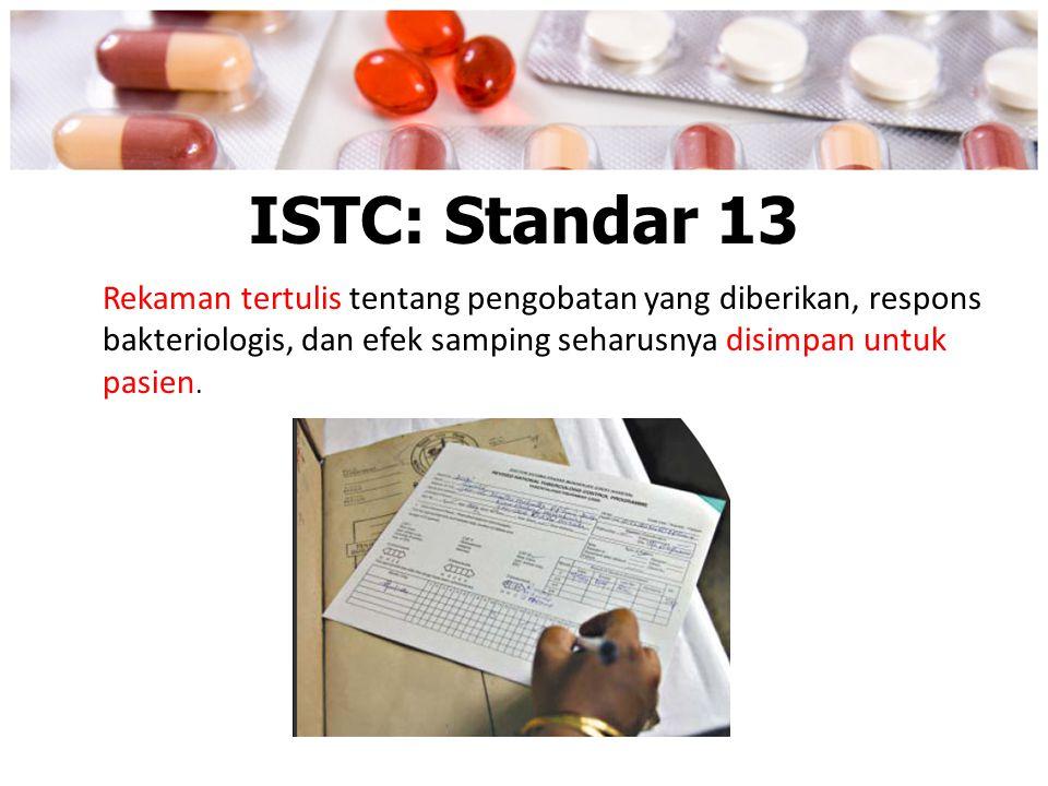 ISTC: Standar 13 Rekaman tertulis tentang pengobatan yang diberikan, respons bakteriologis, dan efek samping seharusnya disimpan untuk pasien.