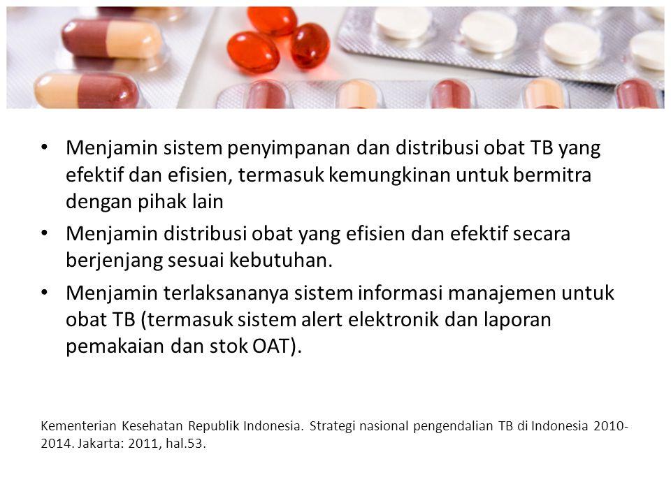 Menjamin sistem penyimpanan dan distribusi obat TB yang efektif dan efisien, termasuk kemungkinan untuk bermitra dengan pihak lain Menjamin distribusi
