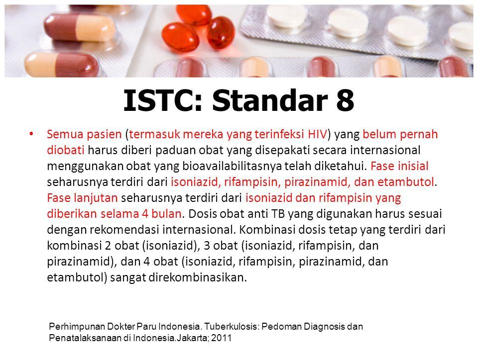 ISTC: Standar 8 Semua pasien (termasuk mereka yang terinfeksi HIV) yang belum pernah diobati harus diberi paduan obat yang disepakati secara internasi