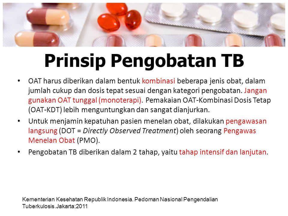 Prinsip Pengobatan TB OAT harus diberikan dalam bentuk kombinasi beberapa jenis obat, dalam jumlah cukup dan dosis tepat sesuai dengan kategori pengob