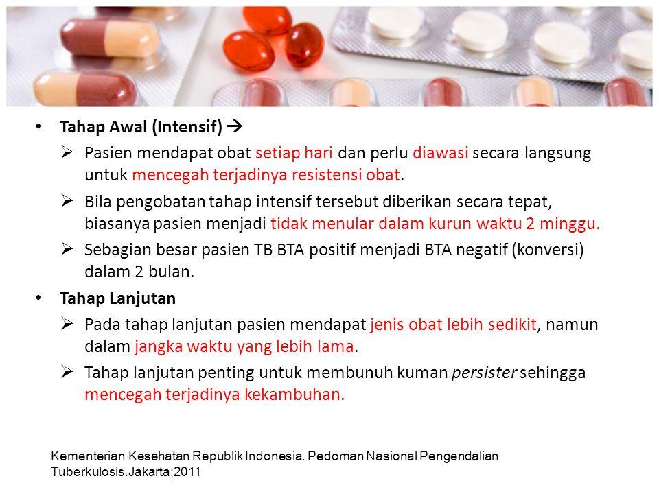 Tahap Awal (Intensif)   Pasien mendapat obat setiap hari dan perlu diawasi secara langsung untuk mencegah terjadinya resistensi obat.  Bila pengoba