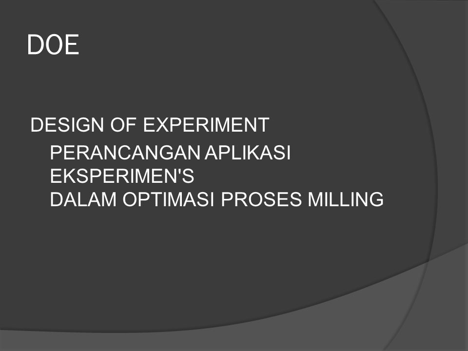DOE DESIGN OF EXPERIMENT PERANCANGAN APLIKASI EKSPERIMEN'S DALAM OPTIMASI PROSES MILLING