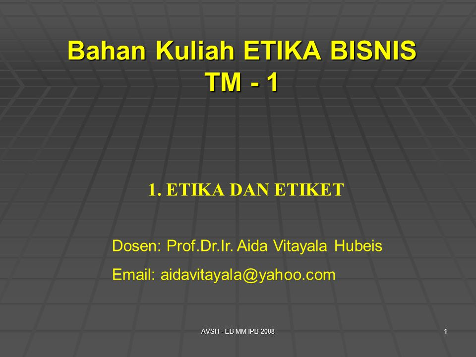 AVSH - EB MM IPB 200812 Ethic is concerned with clarifying what constitutes human welfare and the kind of conduct necessary to promote it.