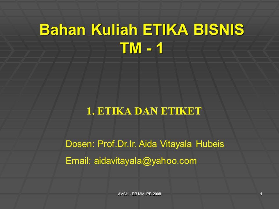 AVSH - EB MM IPB 20082 TUJUAN PEMBAHASAN: Mahasiswa dapat memahami kebedaan makna Etiket Etika, dan Norma sopan santun, SUB POKOK BAHASAN 1.Norma sopan santun, 2.Norma moral, 3.Norma hukum 4.Etika sebagai:  Sains  Adat istiadat  Makna etika (statis, dinamis)  Perspektif teori Etika (deontologis, teleologi, egoisme) POKOK BAHASAN: etiket dan etika