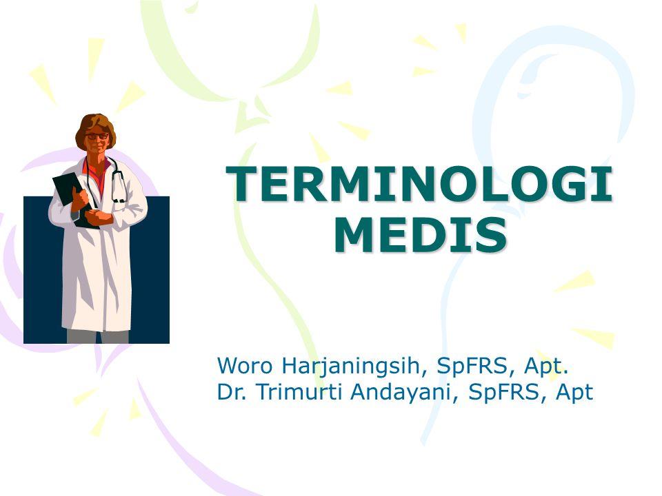 TERMINOLOGI MEDIS Woro Harjaningsih, SpFRS, Apt. Dr. Trimurti Andayani, SpFRS, Apt