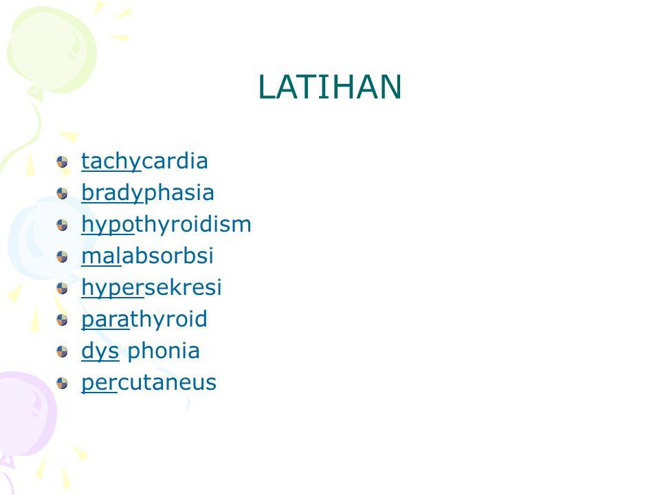 LATIHAN tachycardia bradyphasia hypothyroidism malabsorbsi hypersekresi parathyroid dys phonia percutaneus