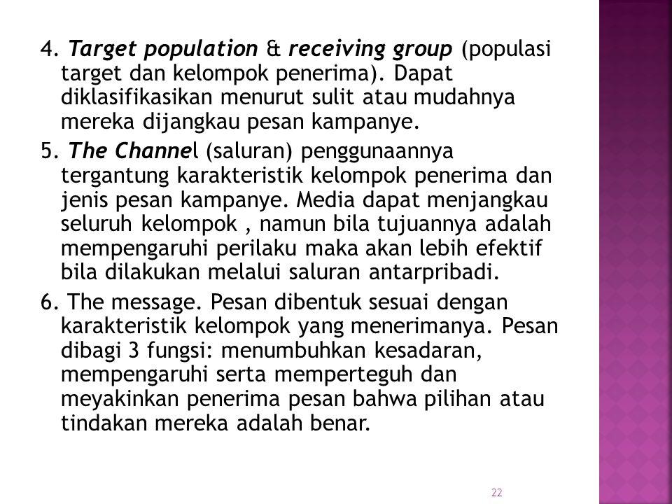 4. Target population & receiving group (populasi target dan kelompok penerima). Dapat diklasifikasikan menurut sulit atau mudahnya mereka dijangkau pe