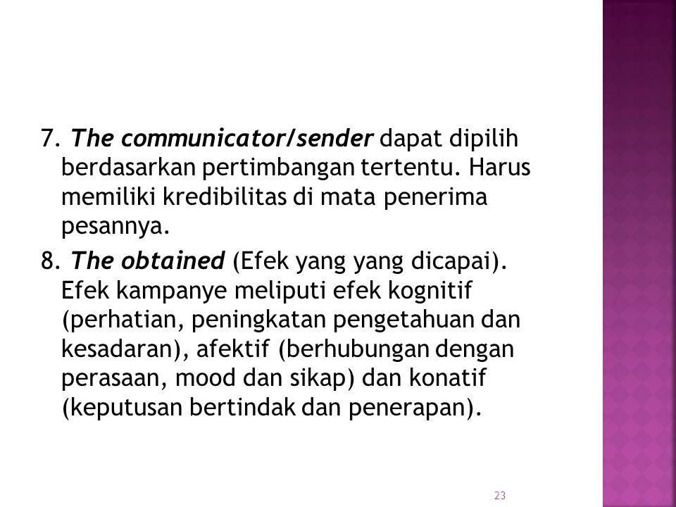 7. The communicator/sender dapat dipilih berdasarkan pertimbangan tertentu. Harus memiliki kredibilitas di mata penerima pesannya. 8. The obtained (Ef