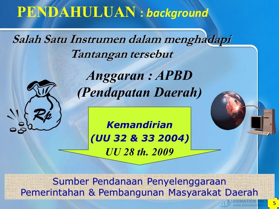 5 Anggaran : APBD (Pendapatan Daerah) Sumber Pendanaan Penyelenggaraan Pemerintahan & Pembangunan Masyarakat Daerah Kemandirian (UU 32 & 33 2004) Sala