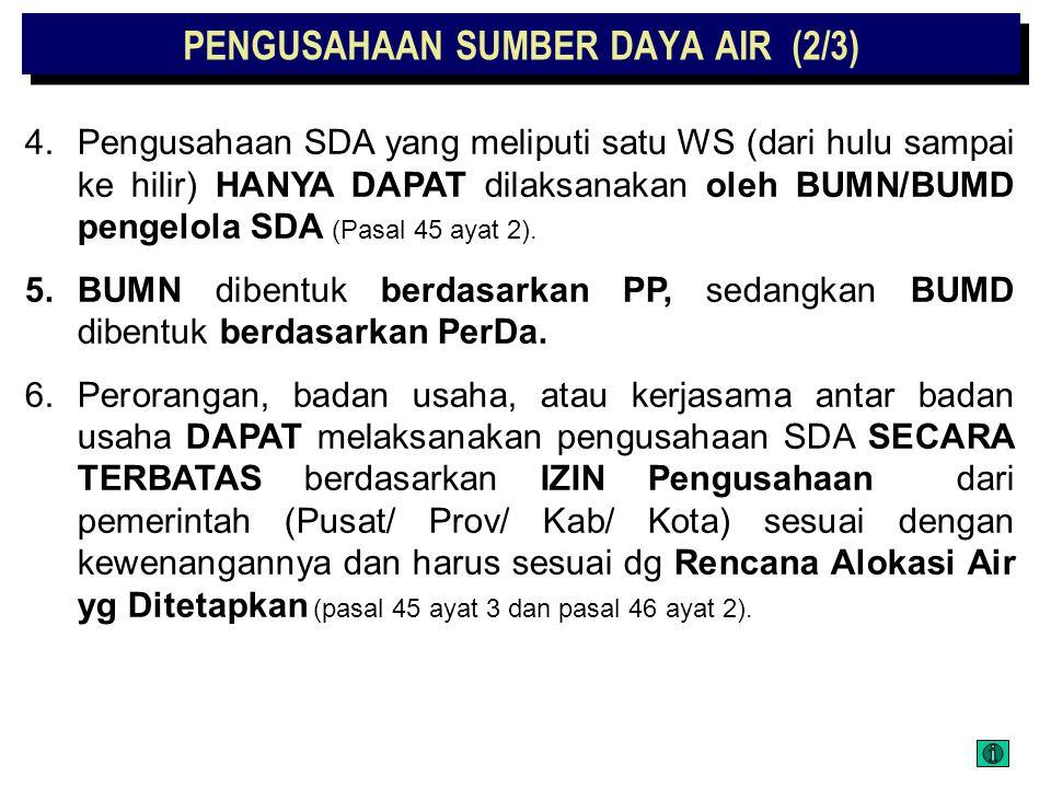 PENGUSAHAAN SUMBER DAYA AIR (1/3) 1.PENGUSAHAAN SDA merupakan salah satu lingkup dari PENDAYAGUNAAN SDA. (Pasal 26 ayat 1). 2.PENGUSAHAAN SDA berarti