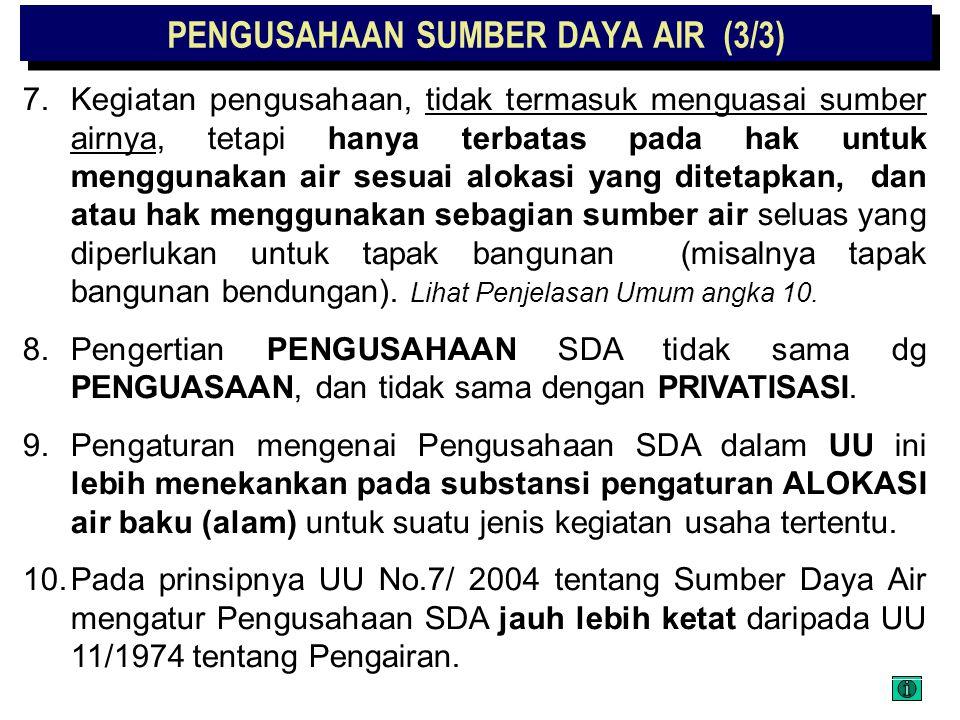 PENGUSAHAAN SUMBER DAYA AIR (2/3) 4.Pengusahaan SDA yang meliputi satu WS (dari hulu sampai ke hilir) HANYA DAPAT dilaksanakan oleh BUMN/BUMD pengelol