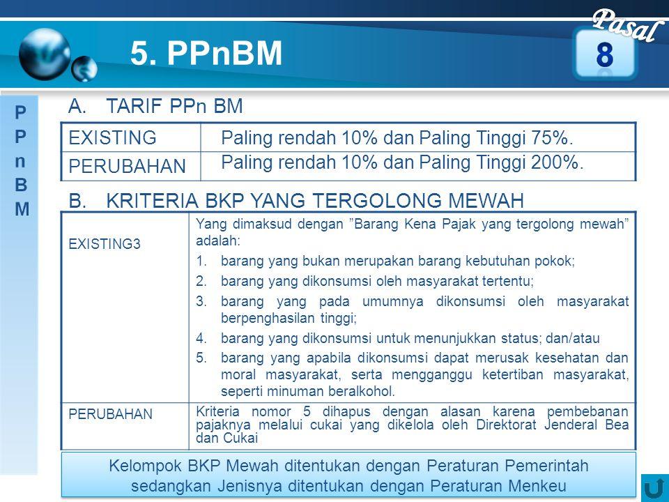 5. PPnBM A. TARIF PPn BM B. KRITERIA BKP YANG TERGOLONG MEWAH EXISTINGPaling rendah 10% dan Paling Tinggi 75%. PERUBAHAN Paling rendah 10% dan Paling